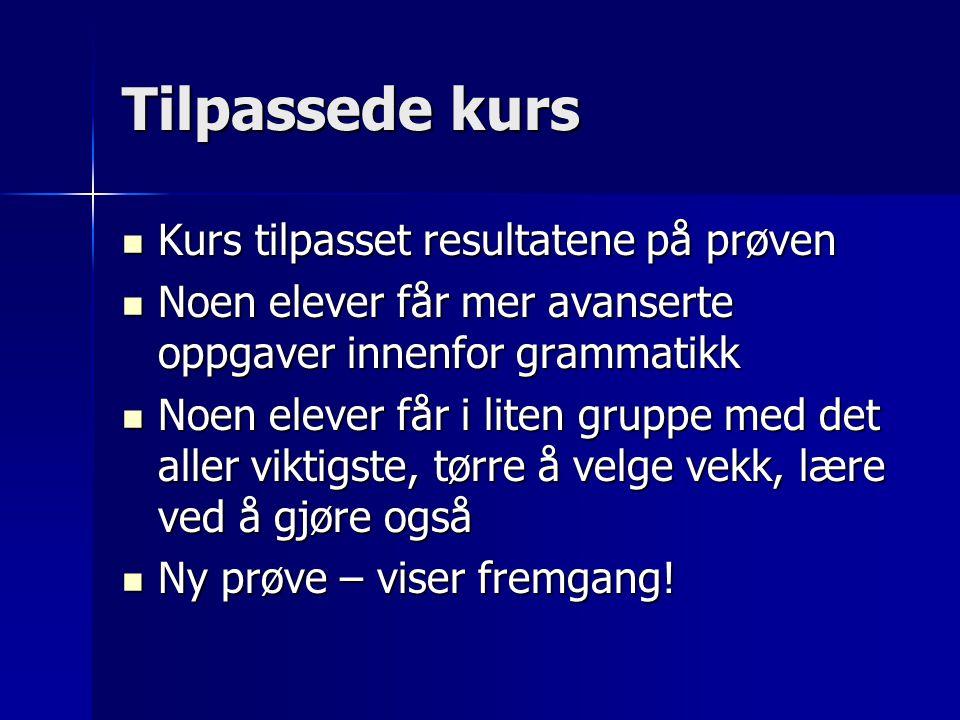 Tilpassede kurs Kurs tilpasset resultatene på prøven Kurs tilpasset resultatene på prøven Noen elever får mer avanserte oppgaver innenfor grammatikk N