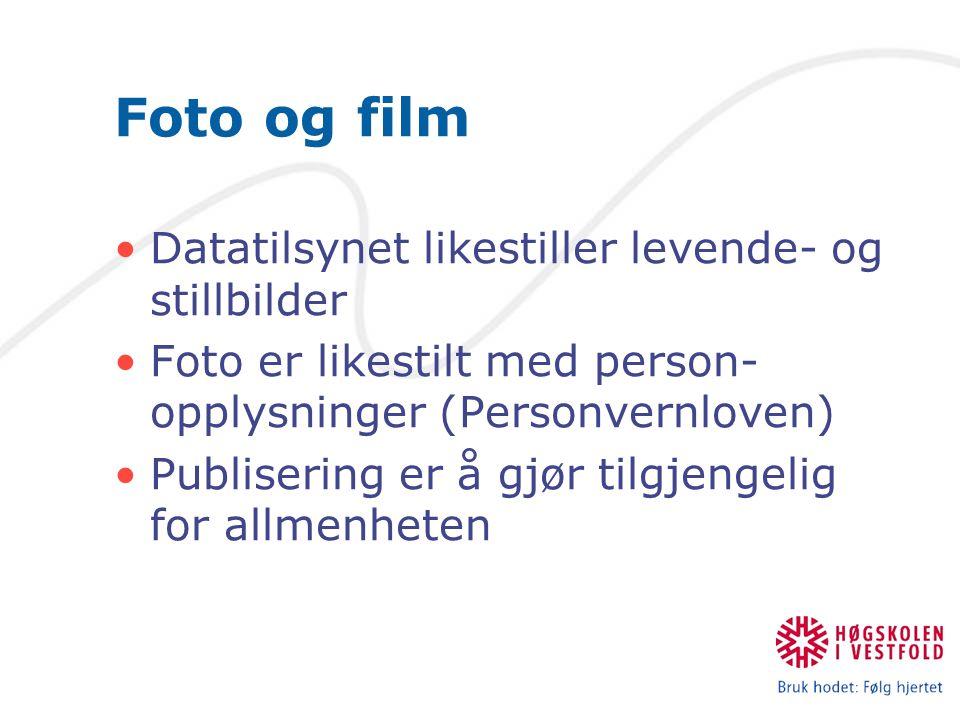Foto og film Datatilsynet likestiller levende- og stillbilder Foto er likestilt med person- opplysninger (Personvernloven) Publisering er å gjør tilgjengelig for allmenheten