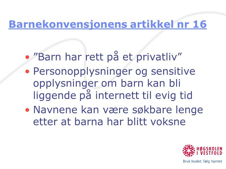 """Barnekonvensjonens artikkel nr 16 """"Barn har rett på et privatliv"""" Personopplysninger og sensitive opplysninger om barn kan bli liggende på internett t"""