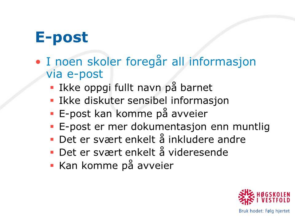 E-post I noen skoler foregår all informasjon via e-post  Ikke oppgi fullt navn på barnet  Ikke diskuter sensibel informasjon  E-post kan komme på avveier  E-post er mer dokumentasjon enn muntlig  Det er svært enkelt å inkludere andre  Det er svært enkelt å videresende  Kan komme på avveier
