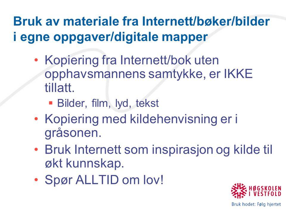 Bruk av materiale fra Internett/bøker/bilder i egne oppgaver/digitale mapper Kopiering fra Internett/bok uten opphavsmannens samtykke, er IKKE tillatt.