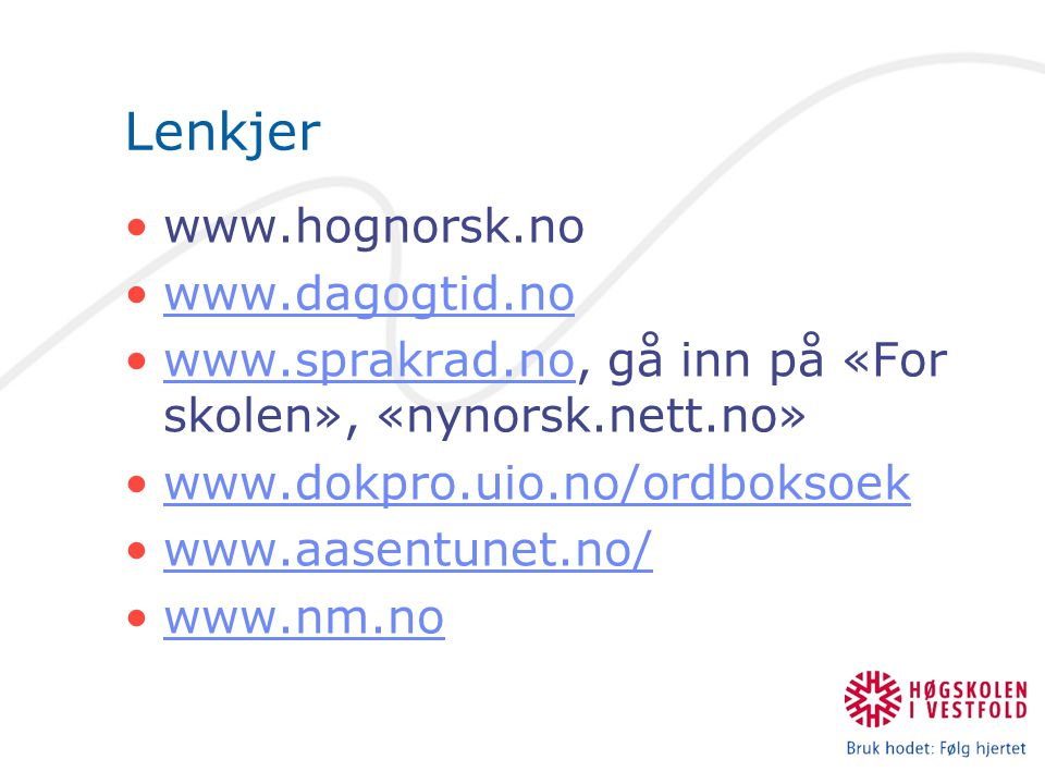 Lenkjer www.hognorsk.no www.dagogtid.no www.sprakrad.no, gå inn på «For skolen», «nynorsk.nett.no»www.sprakrad.no www.dokpro.uio.no/ordboksoek www.aasentunet.no/ www.nm.no