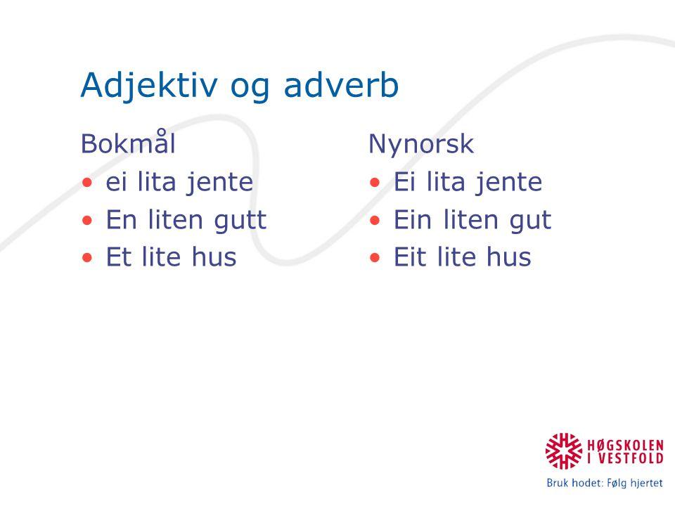 Adjektiv og adverb Bokmål ei lita jente En liten gutt Et lite hus Nynorsk Ei lita jente Ein liten gut Eit lite hus