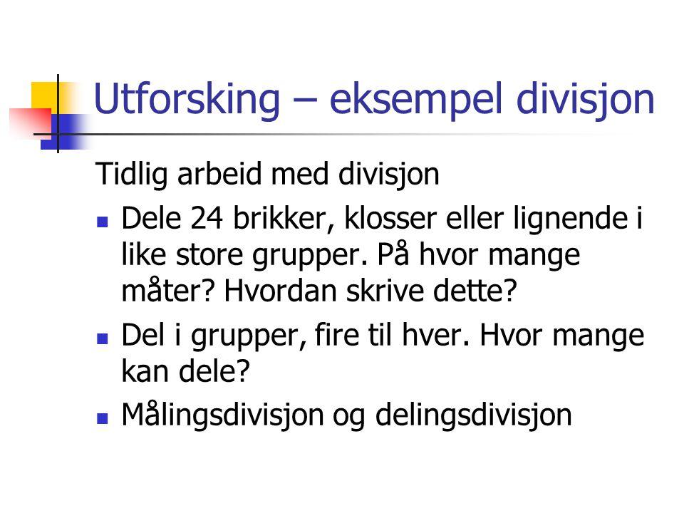 Utforsking – eksempel divisjon Tidlig arbeid med divisjon Dele 24 brikker, klosser eller lignende i like store grupper. På hvor mange måter? Hvordan s