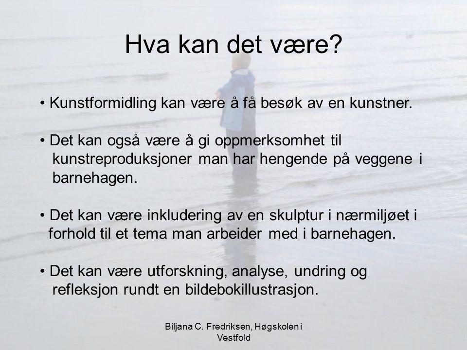 Biljana C. Fredriksen, Høgskolen i Vestfold Hva kan det være? Kunstformidling kan være å få besøk av en kunstner. Det kan også være å gi oppmerksomhet
