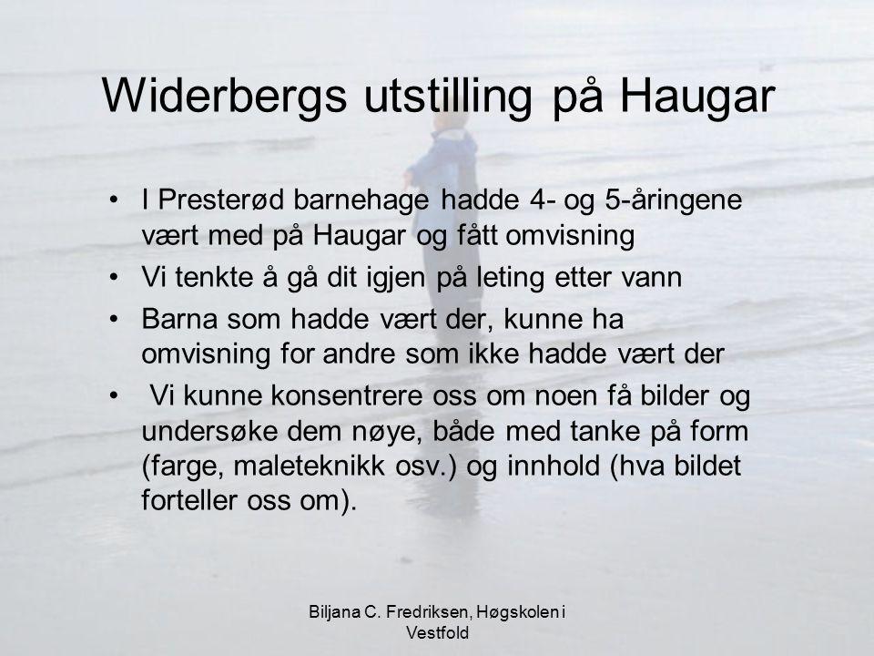 Biljana C. Fredriksen, Høgskolen i Vestfold Widerbergs utstilling på Haugar I Presterød barnehage hadde 4- og 5-åringene vært med på Haugar og fått om