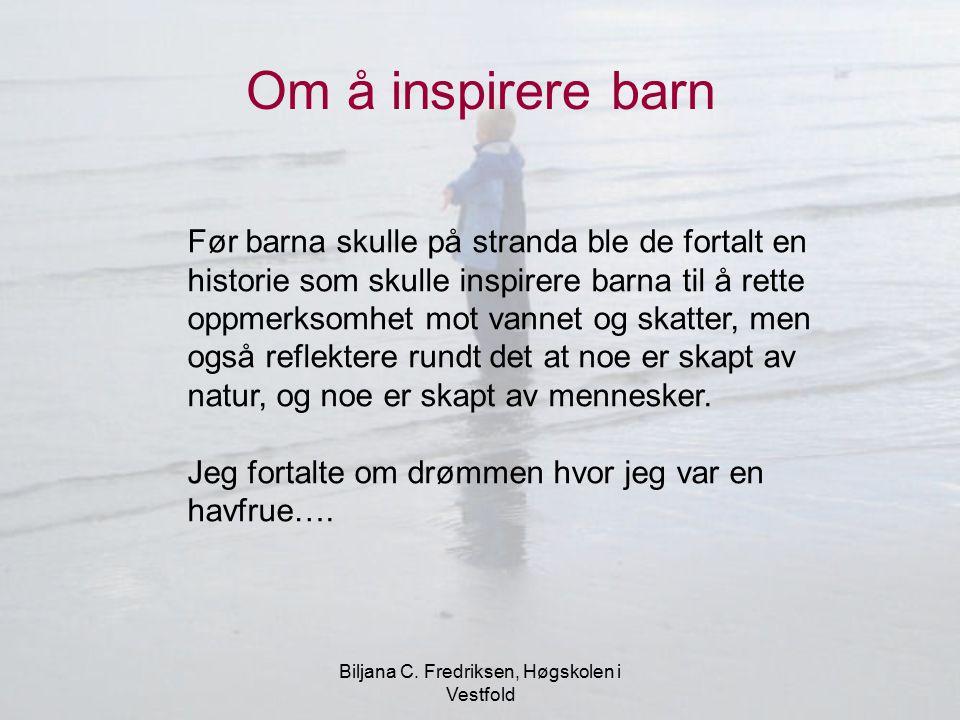 Biljana C. Fredriksen, Høgskolen i Vestfold Om å inspirere barn Før barna skulle på stranda ble de fortalt en historie som skulle inspirere barna til