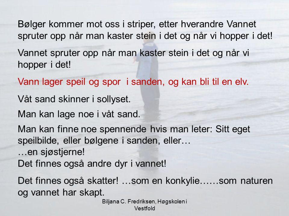 Biljana C. Fredriksen, Høgskolen i Vestfold Bølger kommer mot oss i striper, etter hverandre Vannet spruter opp når man kaster stein i det og når vi h