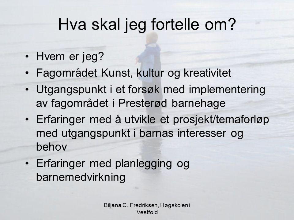 Biljana C. Fredriksen, Høgskolen i Vestfold Hva skal jeg fortelle om? Hvem er jeg? Fagområdet Kunst, kultur og kreativitet Utgangspunkt i et forsøk me