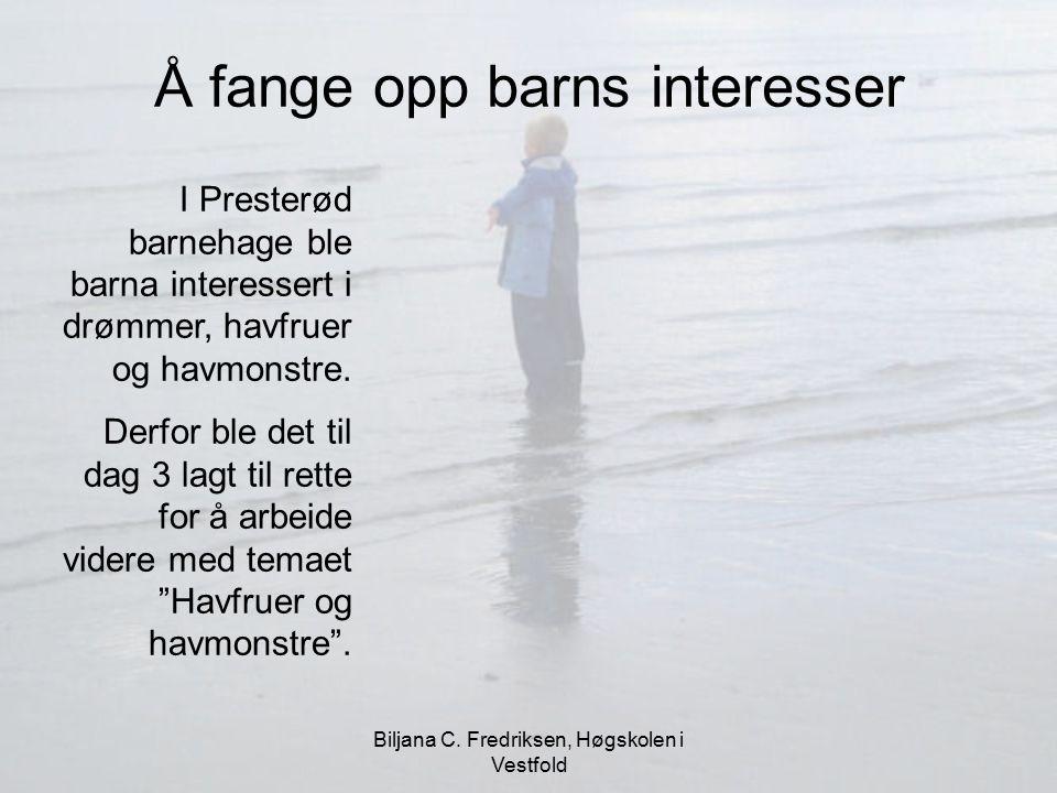 Biljana C. Fredriksen, Høgskolen i Vestfold Å fange opp barns interesser I Presterød barnehage ble barna interessert i drømmer, havfruer og havmonstre