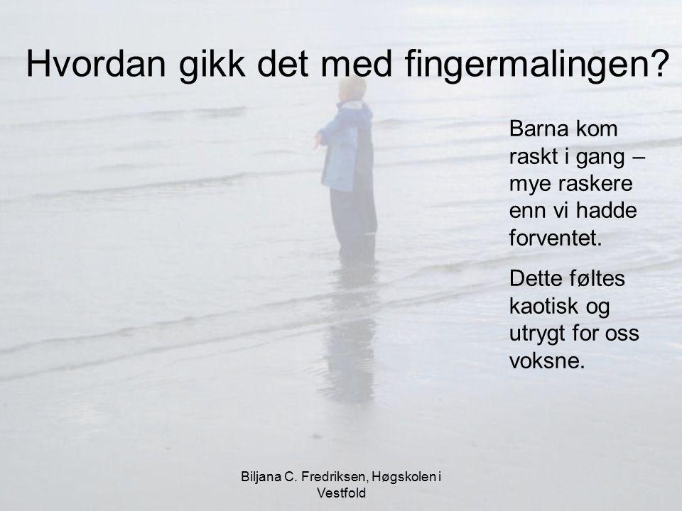 Biljana C. Fredriksen, Høgskolen i Vestfold Hvordan gikk det med fingermalingen? Barna kom raskt i gang – mye raskere enn vi hadde forventet. Dette fø