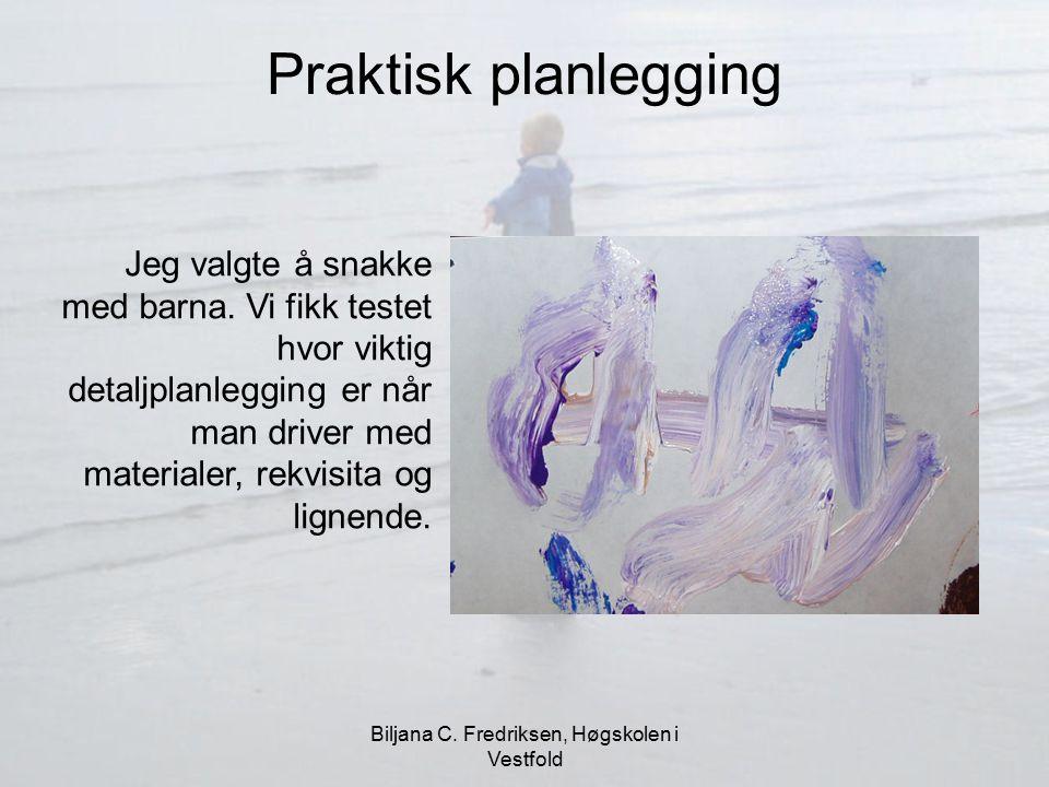 Biljana C. Fredriksen, Høgskolen i Vestfold Praktisk planlegging Jeg valgte å snakke med barna. Vi fikk testet hvor viktig detaljplanlegging er når ma