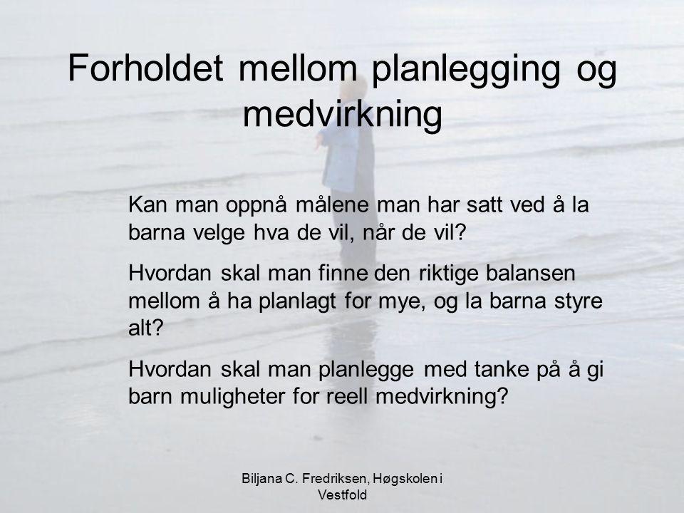 Biljana C. Fredriksen, Høgskolen i Vestfold Forholdet mellom planlegging og medvirkning Kan man oppnå målene man har satt ved å la barna velge hva de