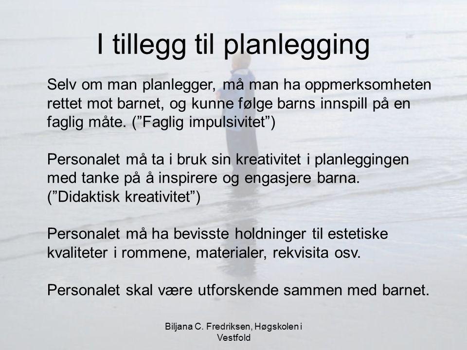 Biljana C. Fredriksen, Høgskolen i Vestfold I tillegg til planlegging Selv om man planlegger, må man ha oppmerksomheten rettet mot barnet, og kunne fø