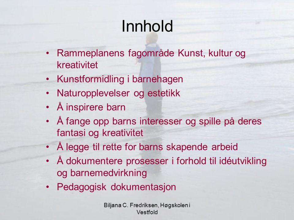 Biljana C. Fredriksen, Høgskolen i Vestfold Innhold Rammeplanens fagområde Kunst, kultur og kreativitet Kunstformidling i barnehagen Naturopplevelser