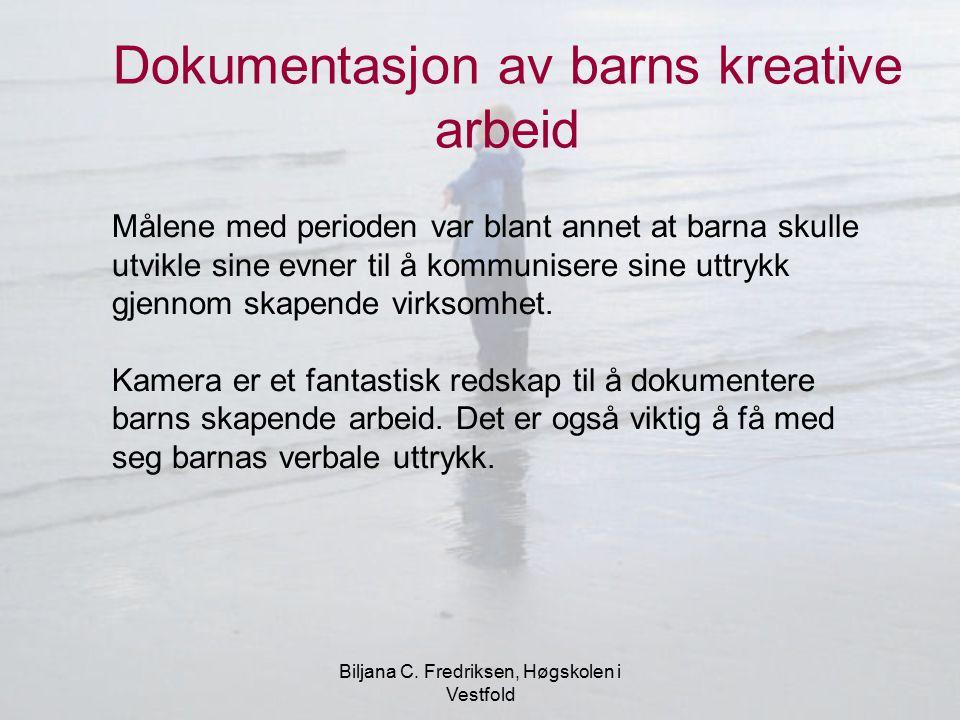 Biljana C. Fredriksen, Høgskolen i Vestfold Dokumentasjon av barns kreative arbeid Målene med perioden var blant annet at barna skulle utvikle sine ev