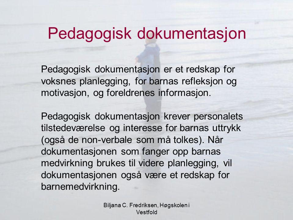 Biljana C. Fredriksen, Høgskolen i Vestfold Pedagogisk dokumentasjon Pedagogisk dokumentasjon er et redskap for voksnes planlegging, for barnas reflek