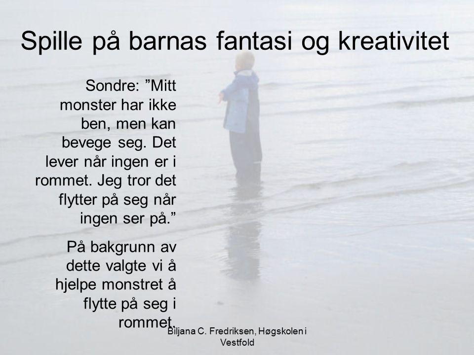 """Biljana C. Fredriksen, Høgskolen i Vestfold Spille på barnas fantasi og kreativitet Sondre: """"Mitt monster har ikke ben, men kan bevege seg. Det lever"""