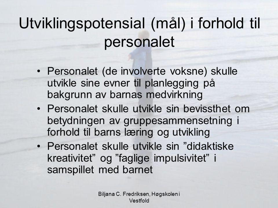 Biljana C. Fredriksen, Høgskolen i Vestfold Utviklingspotensial (mål) i forhold til personalet Personalet (de involverte voksne) skulle utvikle sine e