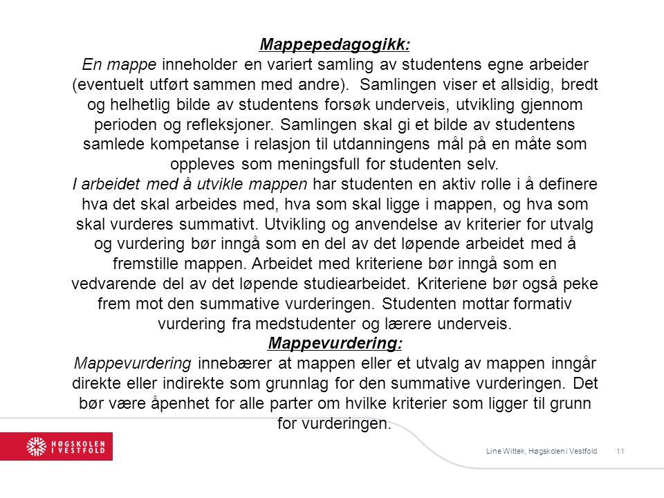 Line Wittek, Høgskolen i Vestfold11 Mappepedagogikk: En mappe inneholder en variert samling av studentens egne arbeider (eventuelt utført sammen med andre).