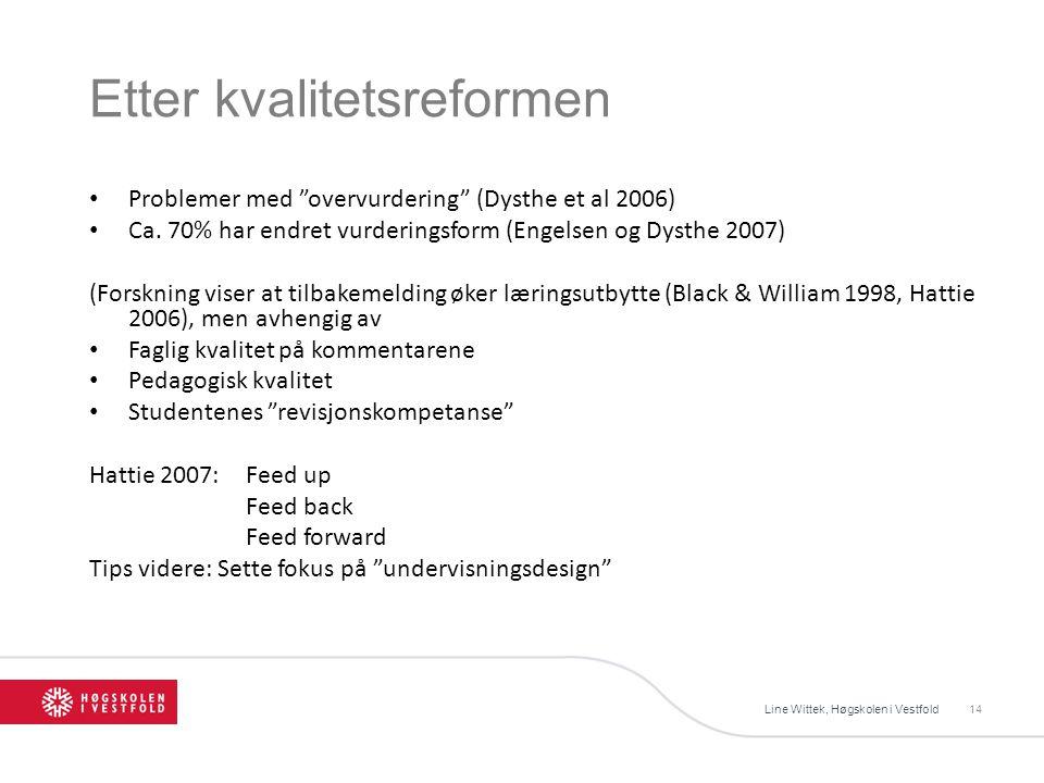 Etter kvalitetsreformen Line Wittek, Høgskolen i Vestfold14 Problemer med overvurdering (Dysthe et al 2006) Ca.