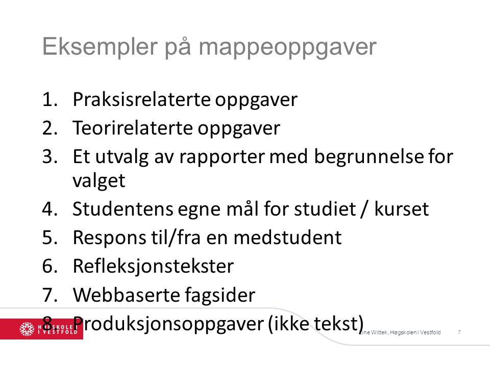 Eksempler på mappeoppgaver Line Wittek, Høgskolen i Vestfold7 1.Praksisrelaterte oppgaver 2.Teorirelaterte oppgaver 3.Et utvalg av rapporter med begrunnelse for valget 4.Studentens egne mål for studiet / kurset 5.Respons til/fra en medstudent 6.Refleksjonstekster 7.Webbaserte fagsider 8.Produksjonsoppgaver (ikke tekst)