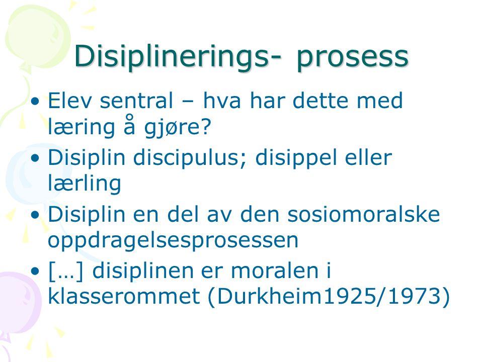 Disiplinerings- prosess Elev sentral – hva har dette med læring å gjøre? Disiplin discipulus; disippel eller lærling Disiplin en del av den sosiomoral
