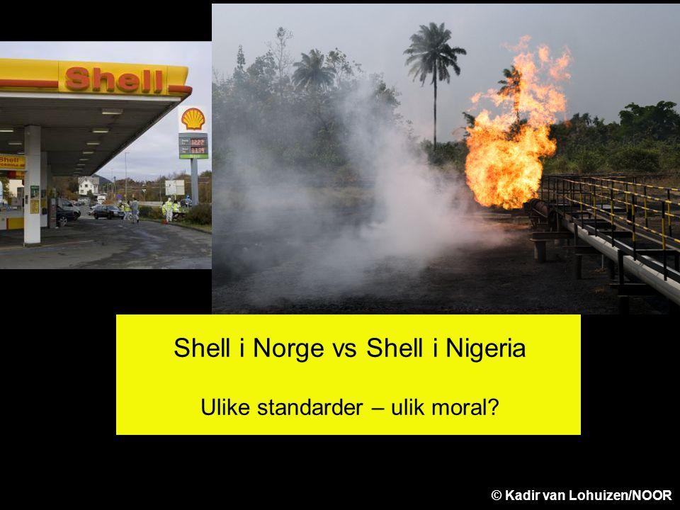 Shell i Norge vs Shell i Nigeria Ulike standarder – ulik moral? © Kadir van Lohuizen/NOOR
