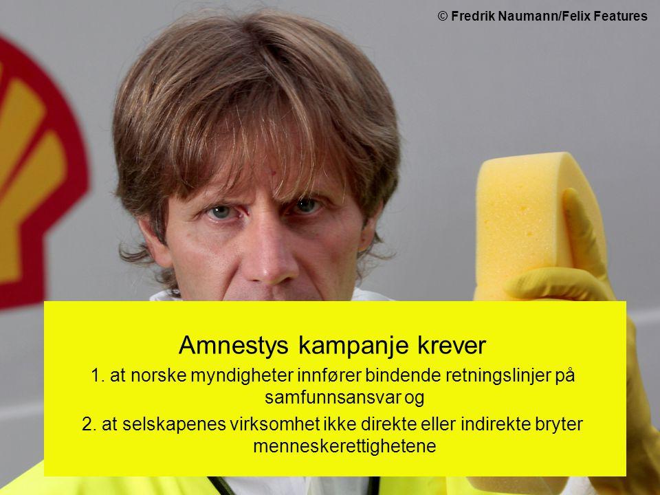 © Fredrik Naumann/Felix Features Amnestys kampanje krever 1. at norske myndigheter innfører bindende retningslinjer på samfunnsansvar og 2. at selskap