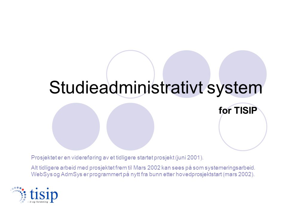 Studieadministrativt system Prosjektet er en videreføring av et tidligere startet prosjekt (juni 2001). Alt tidligere arbeid med prosjektet frem til M