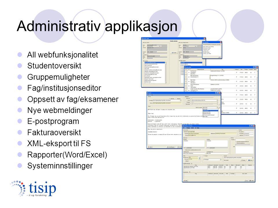 Administrativ applikasjon All webfunksjonalitet Studentoversikt Gruppemuligheter Fag/institusjonseditor Oppsett av fag/eksamener Nye webmeldinger E-postprogram Fakturaoversikt XML-eksport til FS Rapporter(Word/Excel) Systeminnstillinger