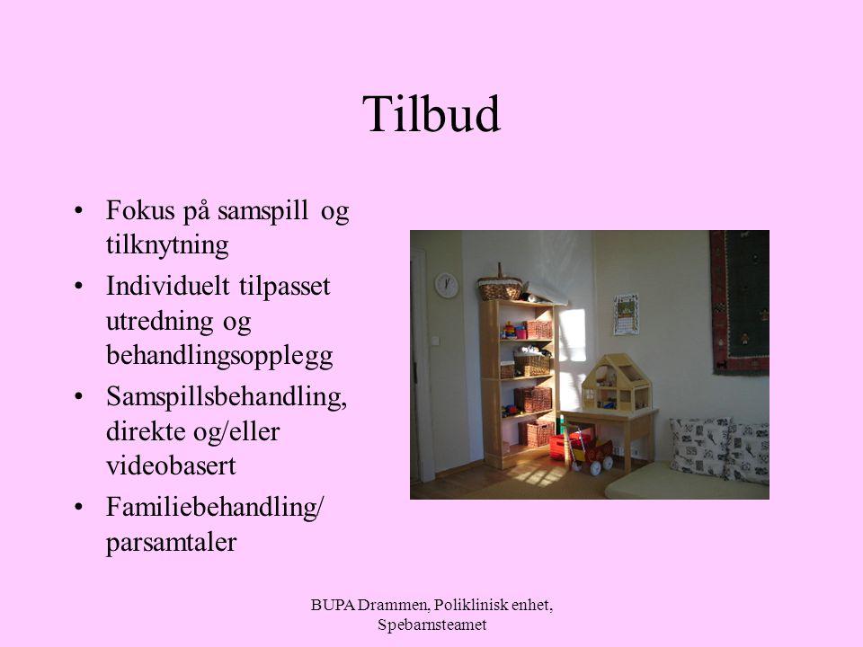 BUPA Drammen, Poliklinisk enhet, Spebarnsteamet Tilbud Fokus på samspill og tilknytning Individuelt tilpasset utredning og behandlingsopplegg Samspillsbehandling, direkte og/eller videobasert Familiebehandling/ parsamtaler