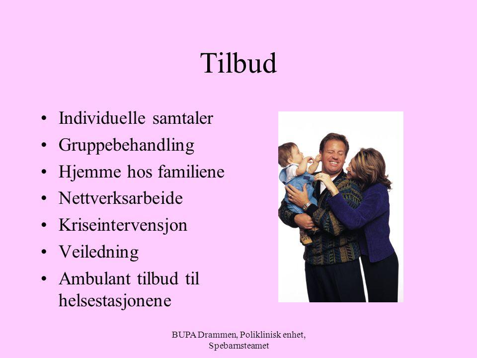 BUPA Drammen, Poliklinisk enhet, Spebarnsteamet Tilbud Individuelle samtaler Gruppebehandling Hjemme hos familiene Nettverksarbeide Kriseintervensjon Veiledning Ambulant tilbud til helsestasjonene