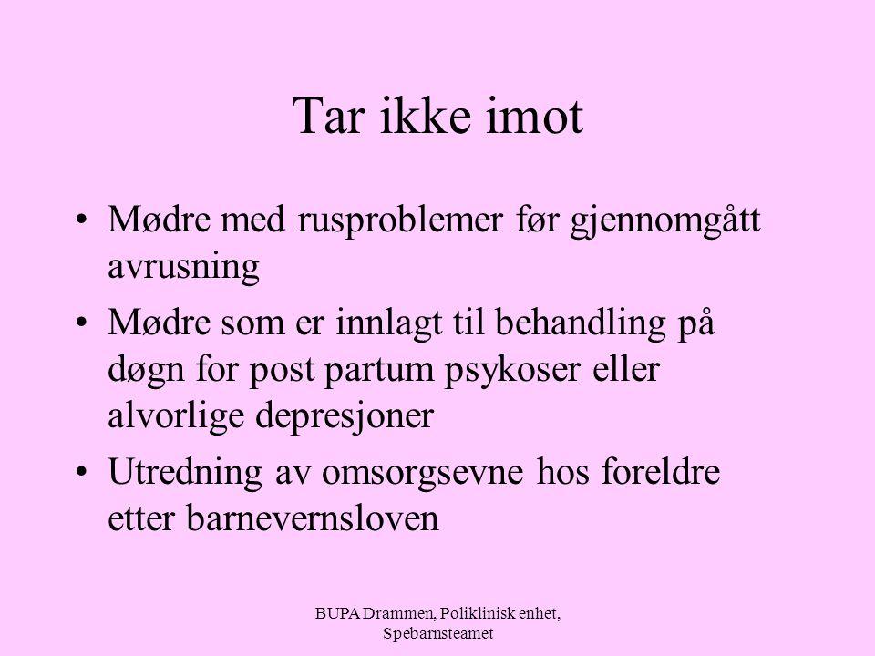 BUPA Drammen, Poliklinisk enhet, Spebarnsteamet Tar ikke imot Mødre med rusproblemer før gjennomgått avrusning Mødre som er innlagt til behandling på
