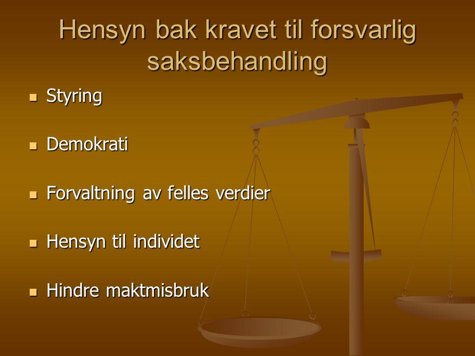 Hensyn bak kravet til forsvarlig saksbehandling Styring Styring Demokrati Demokrati Forvaltning av felles verdier Forvaltning av felles verdier Hensyn