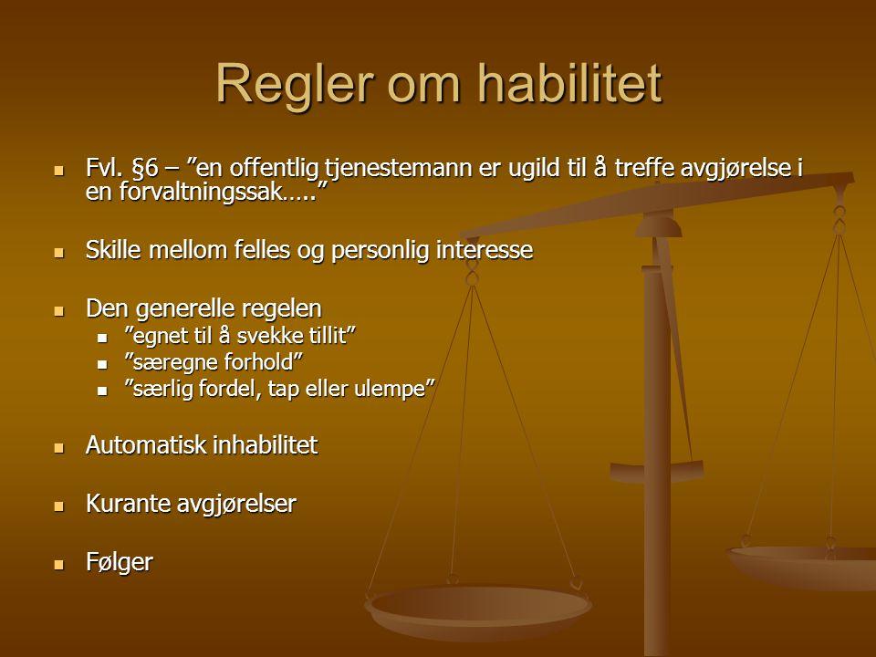 """Regler om habilitet Fvl. §6 – """"en offentlig tjenestemann er ugild til å treffe avgjørelse i en forvaltningssak….."""" Fvl. §6 – """"en offentlig tjenesteman"""