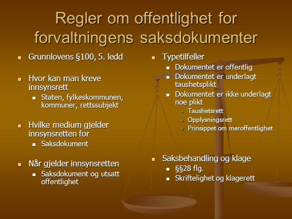 Regler om offentlighet for forvaltningens saksdokumenter Grunnlovens §100, 5. ledd Grunnlovens §100, 5. ledd Hvor kan man kreve innsynsrett Hvor kan m