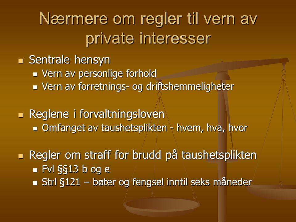 Nærmere om regler til vern av private interesser Sentrale hensyn Sentrale hensyn Vern av personlige forhold Vern av personlige forhold Vern av forretn