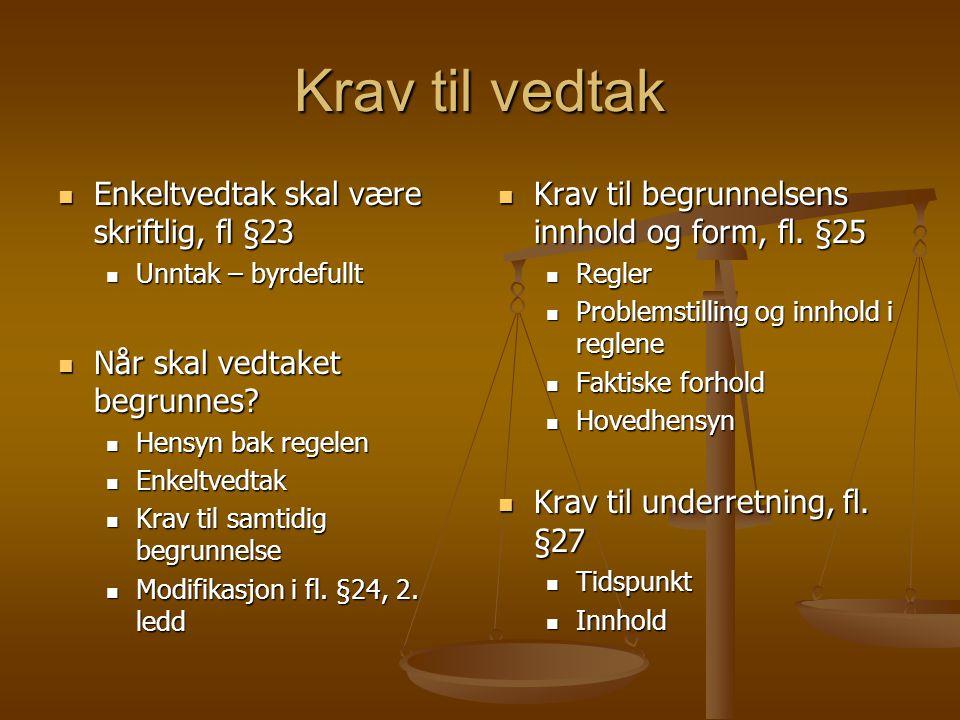 Krav til vedtak Enkeltvedtak skal være skriftlig, fl §23 Enkeltvedtak skal være skriftlig, fl §23 Unntak – byrdefullt Unntak – byrdefullt Når skal ved