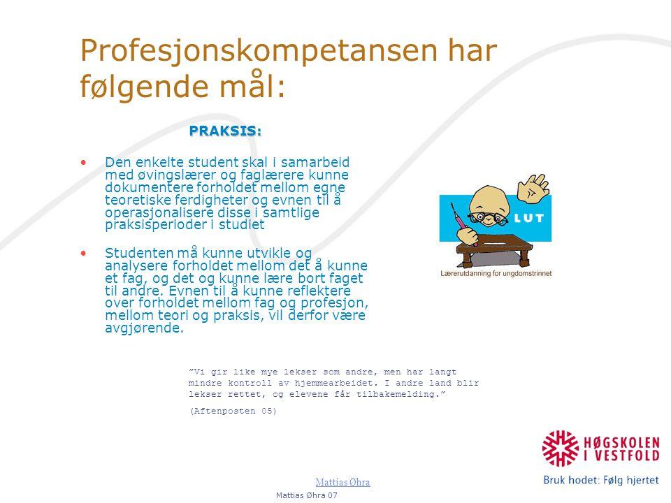 Mattias Øhra Profesjonskompetansen har følgende mål: PRAKSIS: Den enkelte student skal i samarbeid med øvingslærer og faglærere kunne dokumentere forh