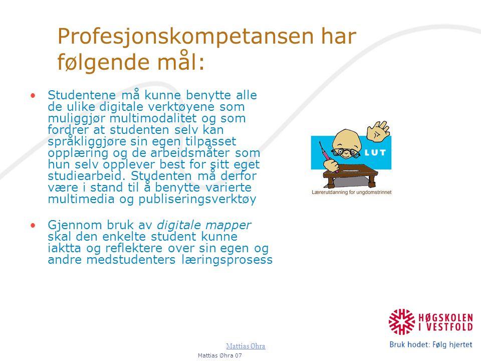 Mattias Øhra Profesjonskompetansen har følgende mål: Studentene må kunne benytte alle de ulike digitale verktøyene som muliggjør multimodalitet og som fordrer at studenten selv kan språkliggjøre sin egen tilpasset opplæring og de arbeidsmåter som hun selv opplever best for sitt eget studiearbeid.