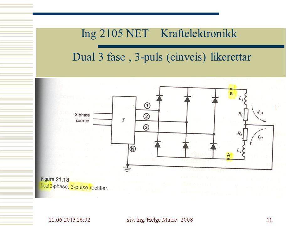 11.06.2015 16:03siv. ing. Helge Matre 2008 11 Ing 2105 NET Kraftelektronikk Dual 3 fase, 3-puls (einveis) likerettar