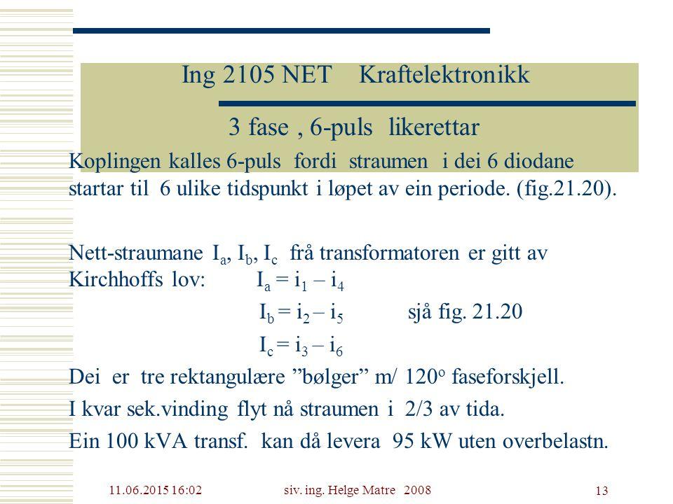 11.06.2015 16:03siv. ing. Helge Matre 2008 13 Ing 2105 NET Kraftelektronikk 3 fase, 6-puls likerettar Koplingen kalles 6-puls fordi straumen i dei 6 d
