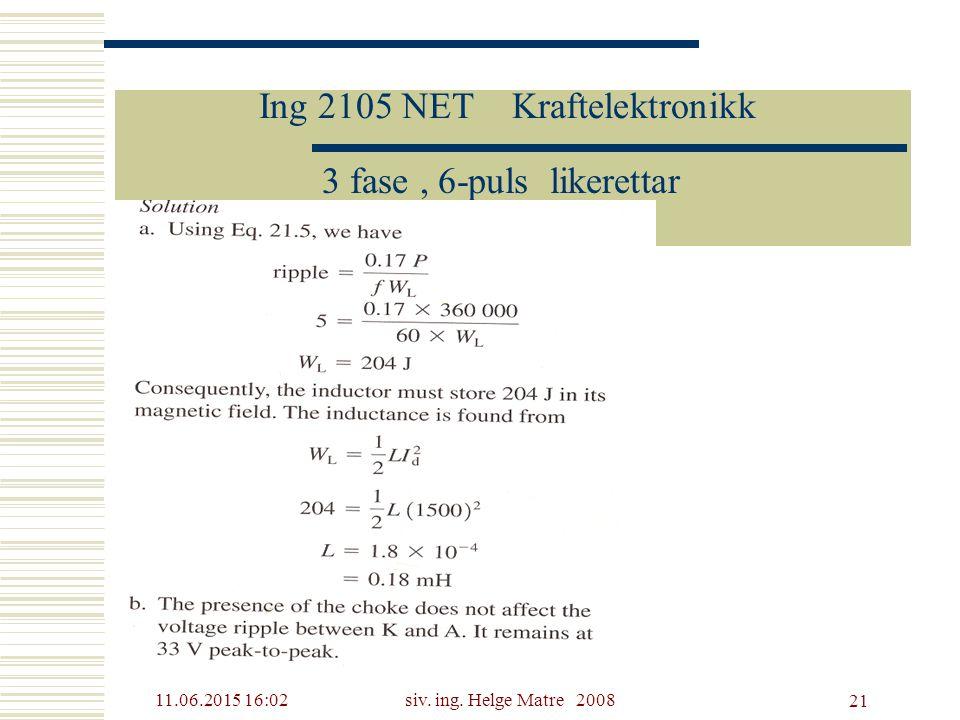 11.06.2015 16:03siv. ing. Helge Matre 2008 21 Ing 2105 NET Kraftelektronikk 3 fase, 6-puls likerettar