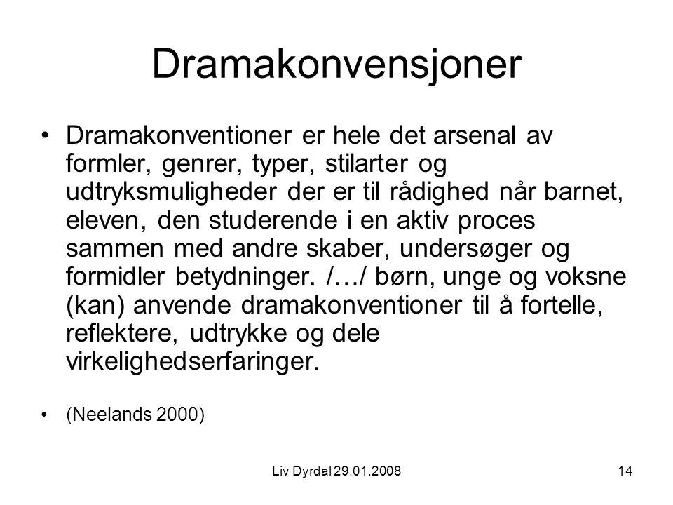 Liv Dyrdal 29.01.200814 Dramakonvensjoner Dramakonventioner er hele det arsenal av formler, genrer, typer, stilarter og udtryksmuligheder der er til r
