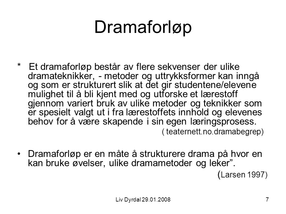 Liv Dyrdal 29.01.20088 Dramaforløp - som eksempel på ulik grad av styring/struktur Det åpne startpunkt Det antydede startpunkt Det definerte startpunkt