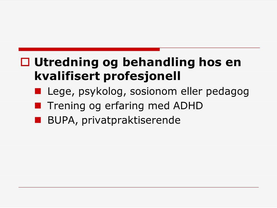  Utredning og behandling hos en kvalifisert profesjonell Lege, psykolog, sosionom eller pedagog Trening og erfaring med ADHD BUPA, privatpraktiserend