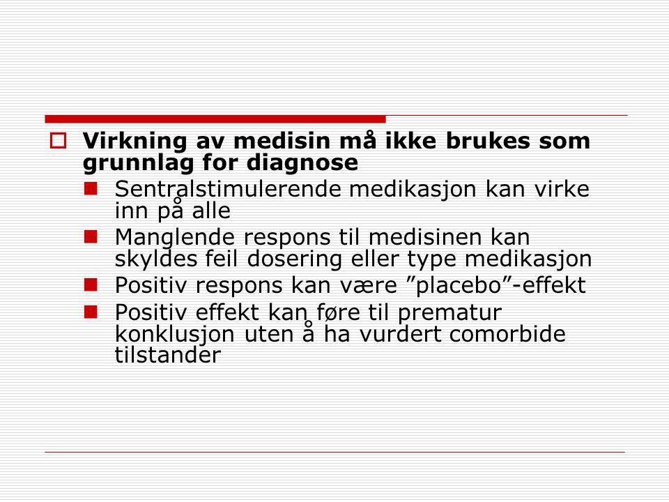  Virkning av medisin må ikke brukes som grunnlag for diagnose Sentralstimulerende medikasjon kan virke inn på alle Manglende respons til medisinen ka
