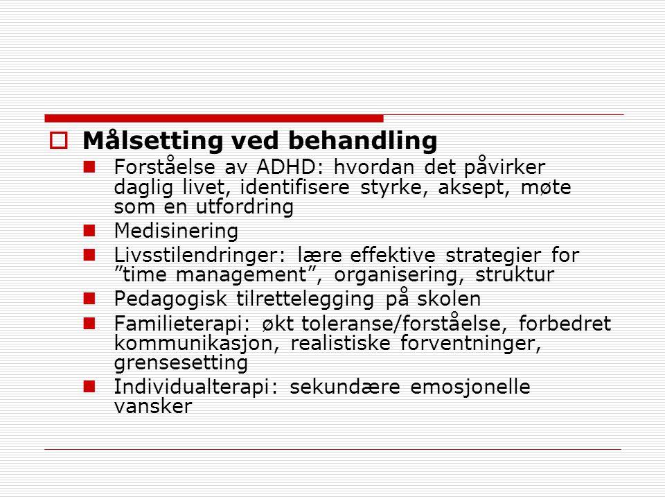  Målsetting ved behandling Forståelse av ADHD: hvordan det påvirker daglig livet, identifisere styrke, aksept, møte som en utfordring Medisinering Li