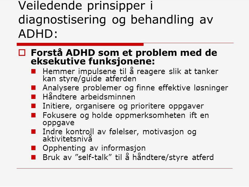 Veiledende prinsipper i diagnostisering og behandling av ADHD:  Forstå ADHD som et problem med de eksekutive funksjonene: Hemmer impulsene til å reag